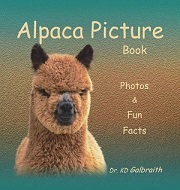 Alpaca Picture Book Photos and Fun Facts written by Dr. KD Galbraith