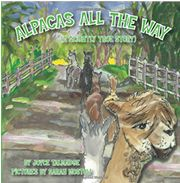Alpacas All The Way A Slightly True Story written by Joyce Talmadge